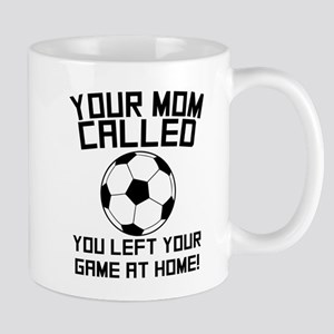 You Left Your Game At Home Soccer Mugs