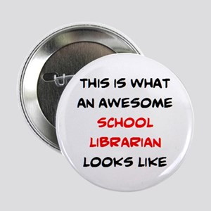 """awesome school librarian 2.25"""" Button"""