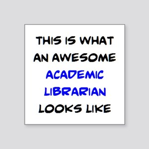 """awesome academic librarian Square Sticker 3"""" x 3"""""""