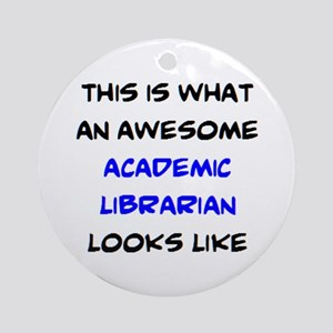 awesome academic librarian Round Ornament
