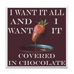 Chocolate - I Want It All Tile Coaster