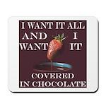 Chocolate - I Want It All Mousepad