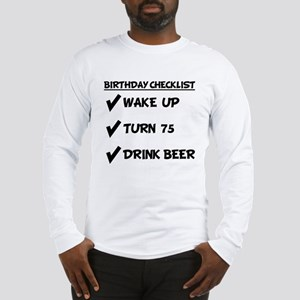 75th Birthday Checklist Drink Beer Long Sleeve T-S