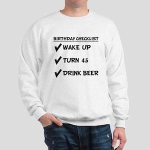 45th Birthday Checklist Drink Beer Sweatshirt