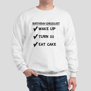 35th Birthday Checklist Eat Cake Sweatshirt