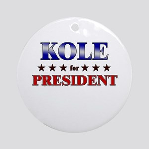 KOLE for president Ornament (Round)