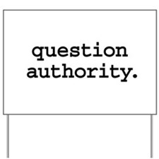 question authority. Yard Sign