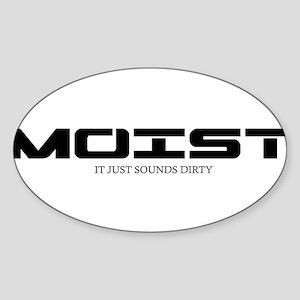 MOIST IT JUST SOUNDS DIRTY Sticker