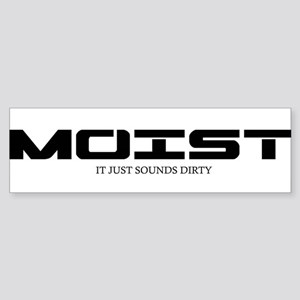 MOIST IT JUST SOUNDS DIRTY Bumper Sticker
