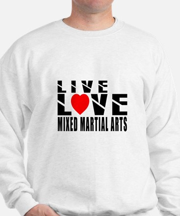 Live Love Mixed martial arts Martial Ar Sweatshirt