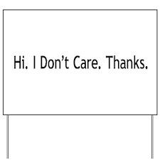 Hi. I Don't Care. Thanks. (6) Yard Sign