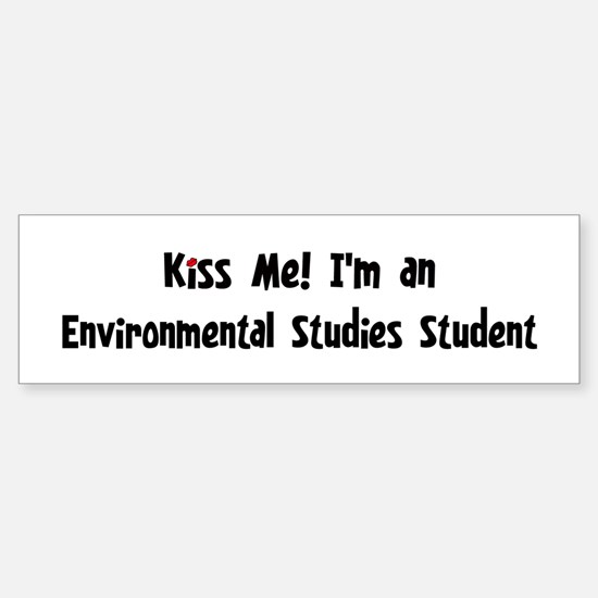 Kiss Me: Environmental Studie Bumper Bumper Bumper Sticker