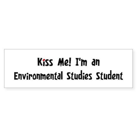 Kiss Me: Environmental Studie Bumper Sticker