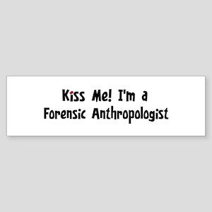 Kiss Me: Forensic Anthropolog Bumper Sticker