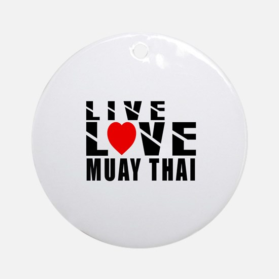 Live Love Muay Thai Martial Arts Round Ornament