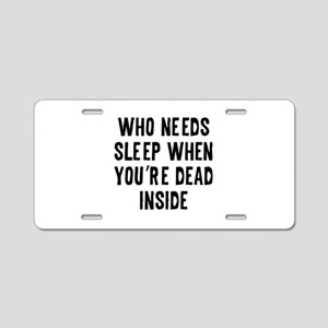 Who Needs Sleep Aluminum License Plate