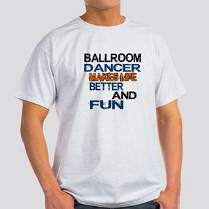 Ballroom Dancer Makes Life Better An Light T-Shirt
