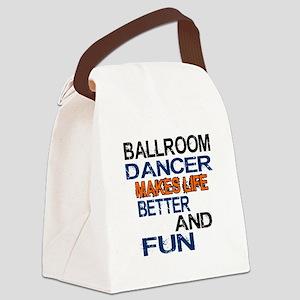 Ballroom Dancer Makes Life Better Canvas Lunch Bag