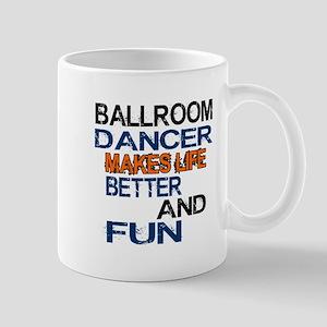 Ballroom Dancer Makes Life Better And F Mug
