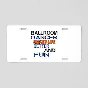 Ballroom Dancer Makes Life Aluminum License Plate