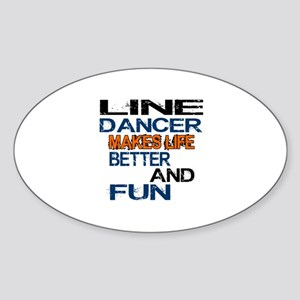 Line Dancer Makes Life Better And F Sticker (Oval)