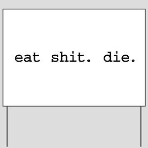 eat shit. die. Yard Sign