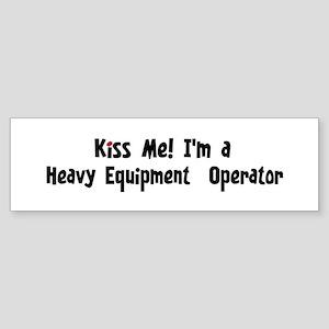 Kiss Me: Heavy Equipment Ope Bumper Sticker