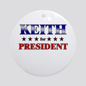 KEITH for president Ornament (Round)