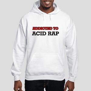 Addicted to Acid Rap Hooded Sweatshirt