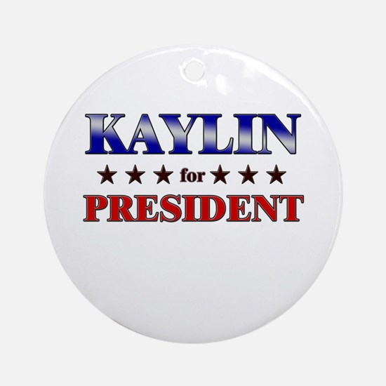 KAYLIN for president Ornament (Round)