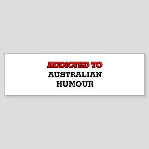 Addicted to Australian Humour Bumper Sticker
