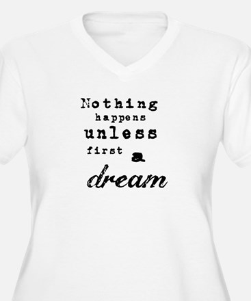 Nothing happens unless first a d Plus Size T-Shirt