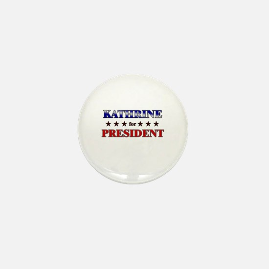 KATHRINE for president Mini Button