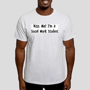 Kiss Me: Social Work Student Light T-Shirt