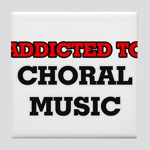 Addicted to Choral Music Tile Coaster