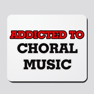 Addicted to Choral Music Mousepad