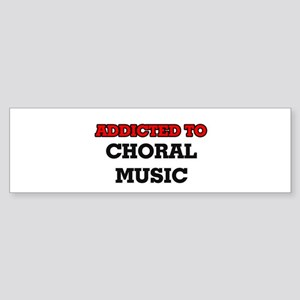 Addicted to Choral Music Bumper Sticker