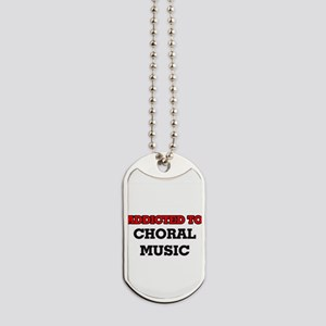 Addicted to Choral Music Dog Tags