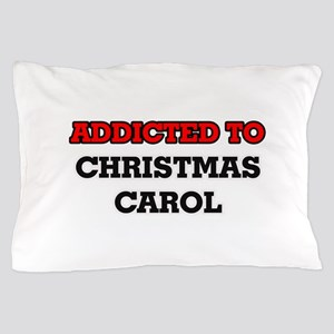 Addicted to Christmas Carol Pillow Case