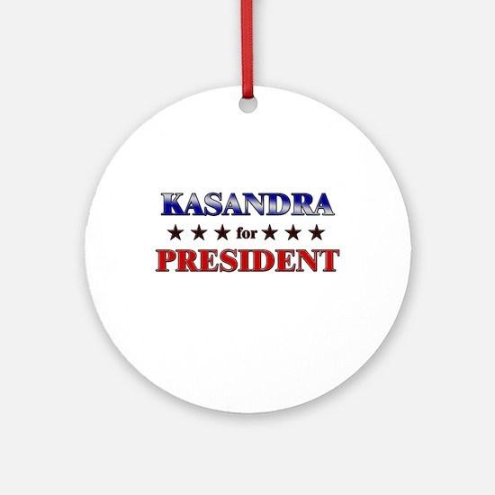 KASANDRA for president Ornament (Round)