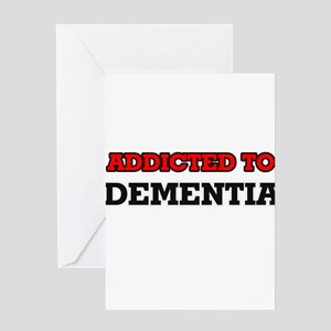 Addicted to Dementia Greeting Cards