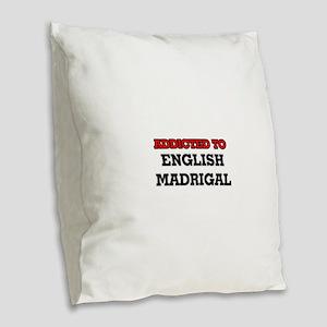 Addicted to English Madrigal Burlap Throw Pillow