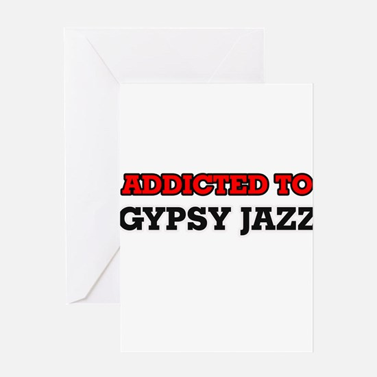 Addicted to Gypsy Jazz Greeting Cards