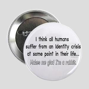 """Funny Identity Crisis Quote 2.25"""" Button"""