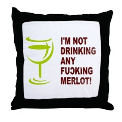 I'm Not Drinking any F'ng Merlot Throw Pillow