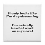 Not daydreaming Tile Coaster