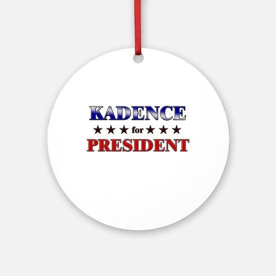 KADENCE for president Ornament (Round)
