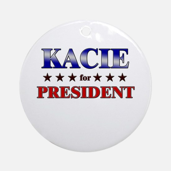KACIE for president Ornament (Round)