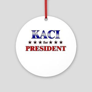 KACI for president Ornament (Round)