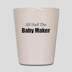 ALL HAIL THE BABY MAKER Shot Glass